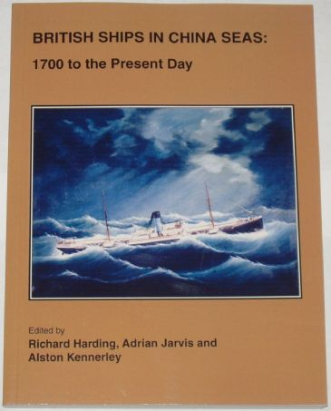 British Ships in China Seas: 1700 to the Present Day, edited by R Harding, A Jarvis and A Kennerley
